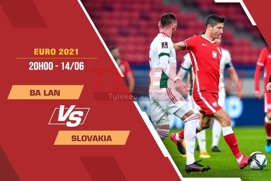 Soi kèo Ba Lan vs Slovakia, 23h00 ngày 14/6 – VCK Euro 2021